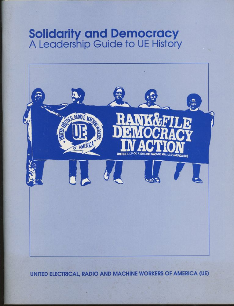 Solidarity and Democracy, A Leadership Guide to UE History. Radio United Electical, Machine Workers of America.