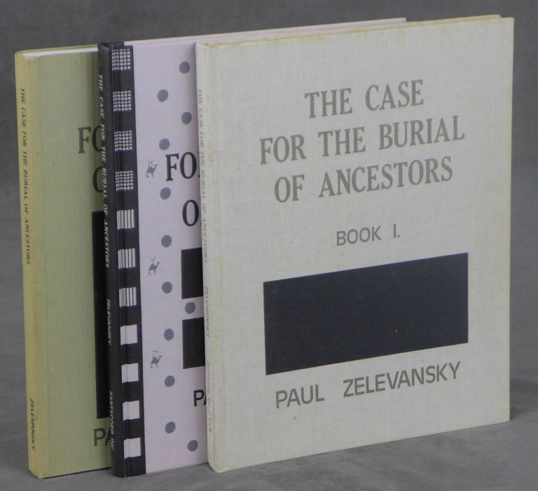The Case For The Burial Of Ancestors, Book I: Which Contains All Significant Myths, Tales, Accumulations, Interventions and Moments of Generation That Combined To Form The Geography And Space Of The Known World, According To The Hegemonians, Book II: Genealogy, and Book III: The History of The H Tabernacle In Exile, All Signed by Paul Zelevansky. Paul Zelevansky.