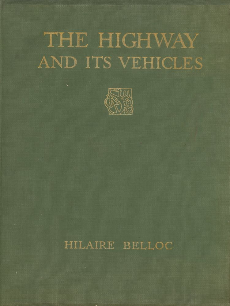 The Highway And Its Vehicles. Hilaire Belloc, Geoffrey Holme.