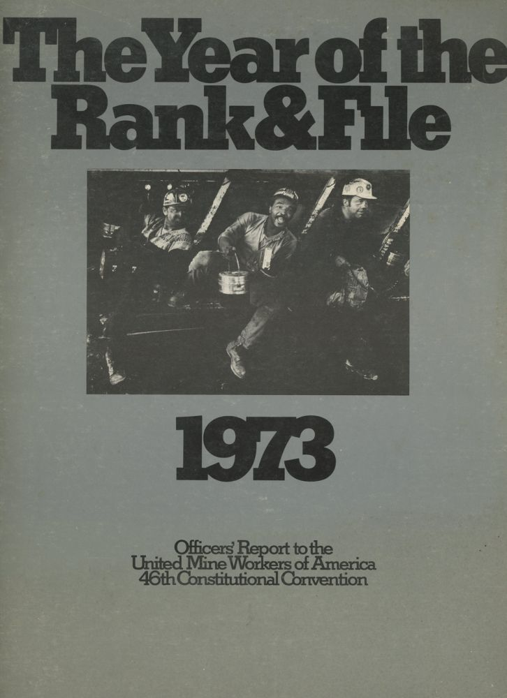 The Year of the Rank and File, 1973, Officers' Report to the United Mine Workers of America 46th Constitutional Convention. United Mine Workers of America.