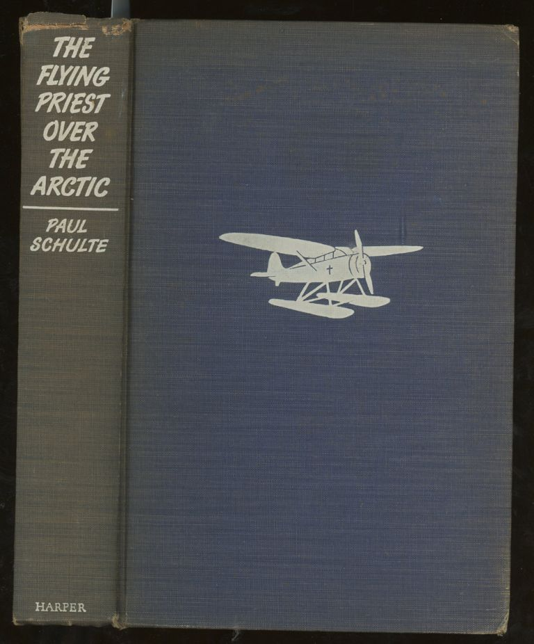 The Flying Priest Over the Arctic, A Story of Everlasting Ice and Everlasting Love. Paul Schulte.