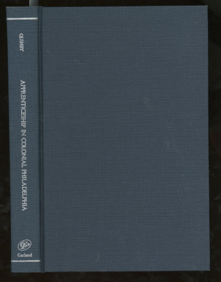 Apprenticeship in Colonial Philadelphia (Outstanding Dissertations in the Fine Arts). Ian M. G. Quimby.