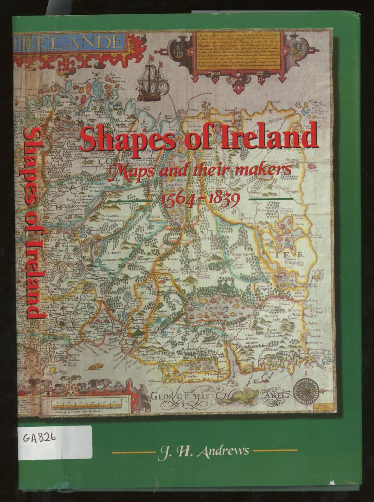 Shapes of Ireland: Maps and Their Makers, 1564-1839. J. H. Andrews.