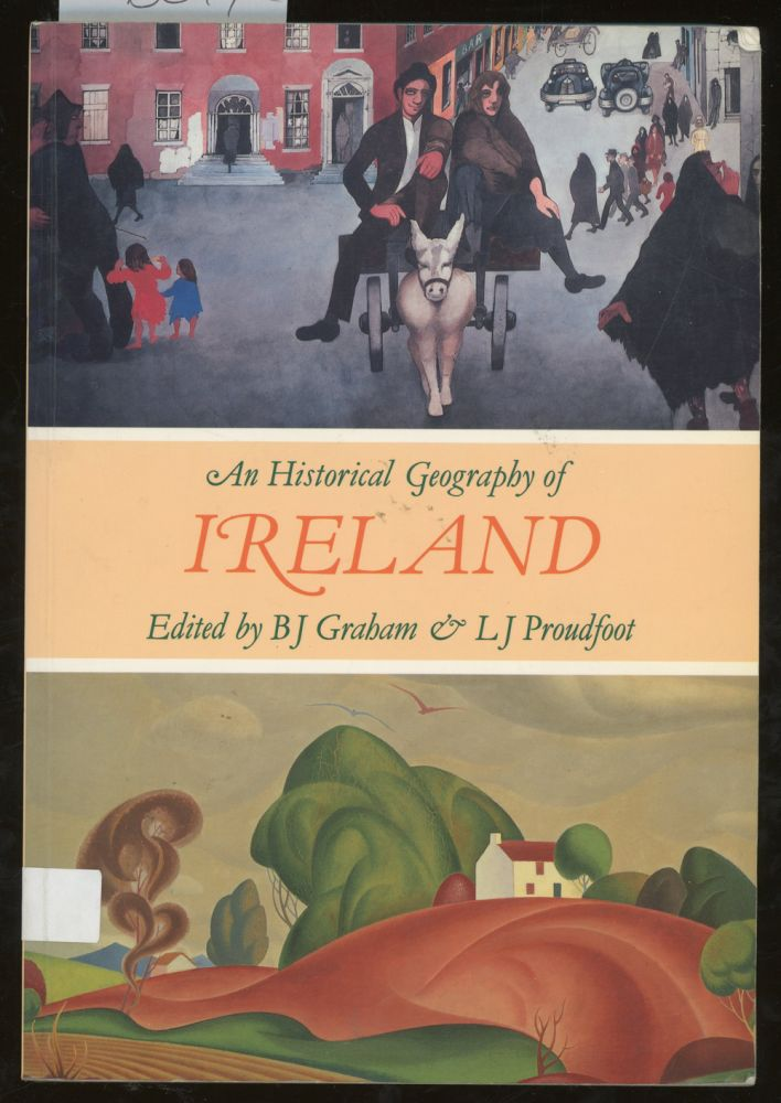 An Historical Geography of Ireland. B. J. Graham, L. G. Proudfoot.