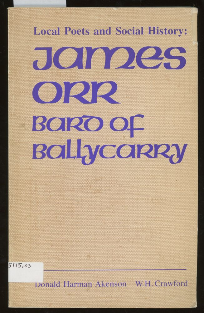 Local Poets and Social History: James Orr, Bard of Ballycarry. Donald Harman Akenson, W. H. Crawford.