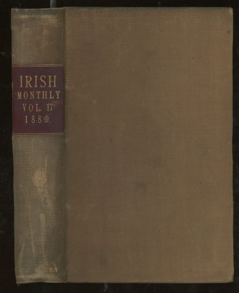 The Irish Monthly, A Magazine of General Literature, Volume 17, 1889 (This Volume ONLY). Matthew Russell, Alfred Webb Frances Maitland, Aubrey de Vere, James Bowker, Rosa Mulholland.
