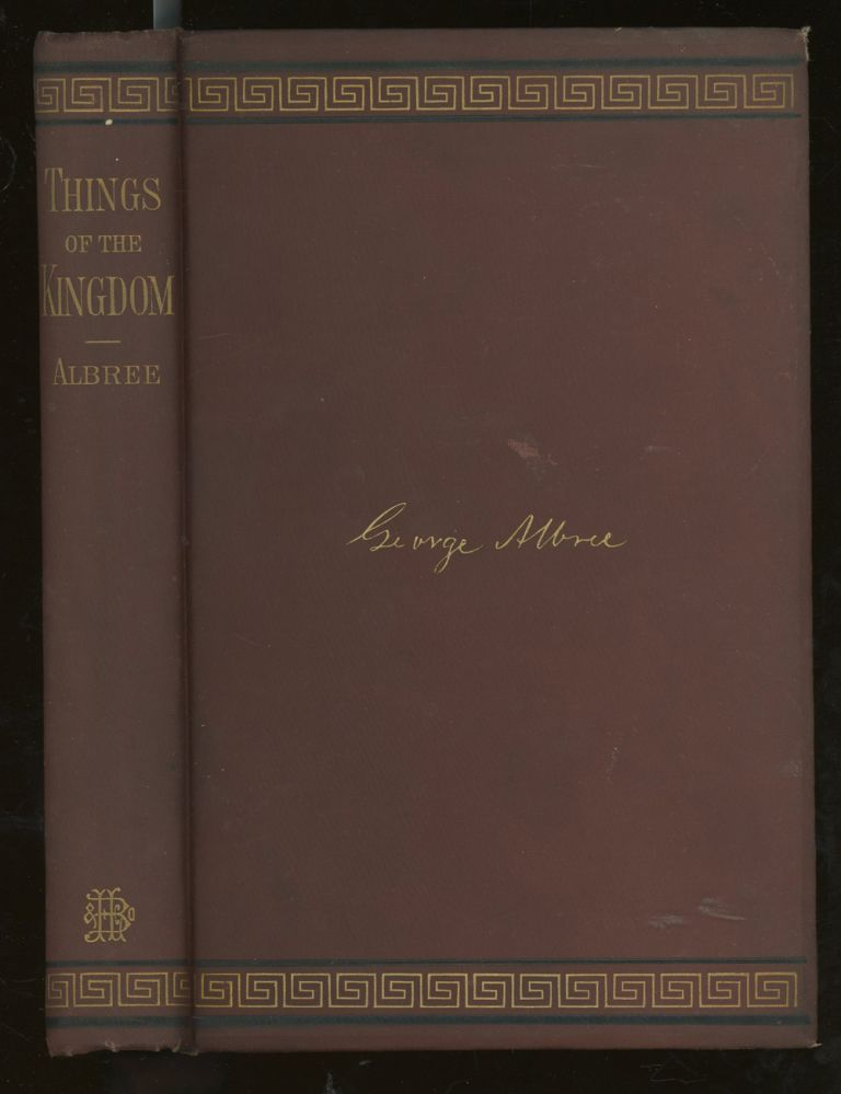 Things of the Kingdom, A Series of Essays, Presentation Copy Signed to Judge Malcolm Hay from Albree's son Joseph. George Albree.