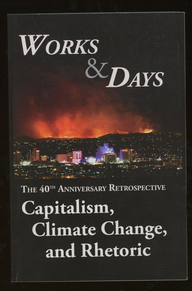 Works and Days 70/71 , The 40th Anniversary Retrospective: Capitalism, Climate Change, and Rhetoric. Catherine Chaput, Alexander Hagood Phillip Goodwin.