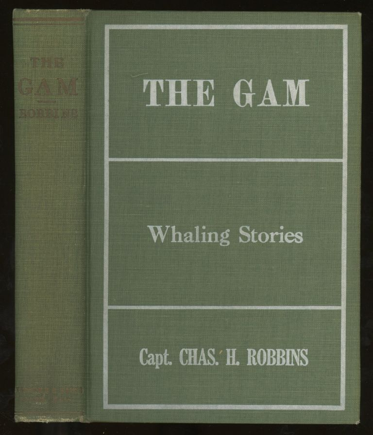 The Gam, Being a Group of Whaling Stories. Charles Henry Robbins.