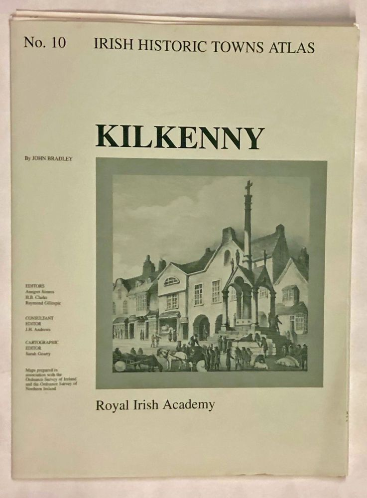 Kilkenny (Irish Historic Towns Atlas, No. 10). John Bradley.