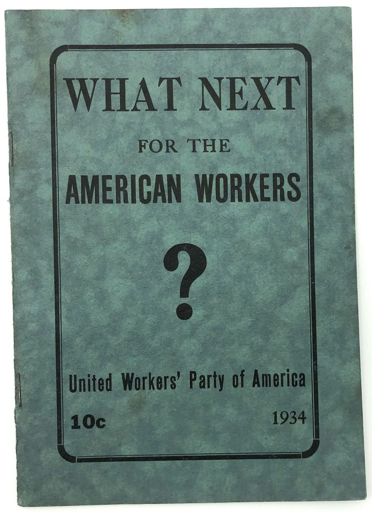 What Next for the American Workers? United Workers' Party of America.