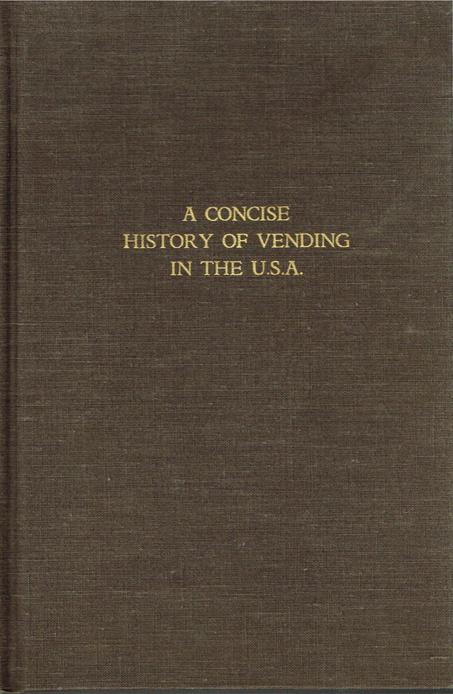A Concise History of Vending in the U.S.A. G. R. Schreiber.