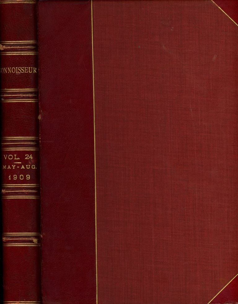 The Connoisseur, A Magazine for Collectors, May-August 1909, Bound in One Volume. J. T. Herbert Bailey, Haldane Macfall Leornard Willoughby, Raymond Smythes.