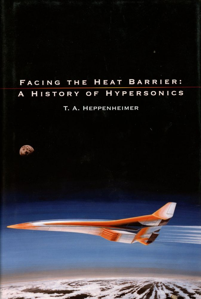 Facing the Heat Barrier: A History of Hypersonics