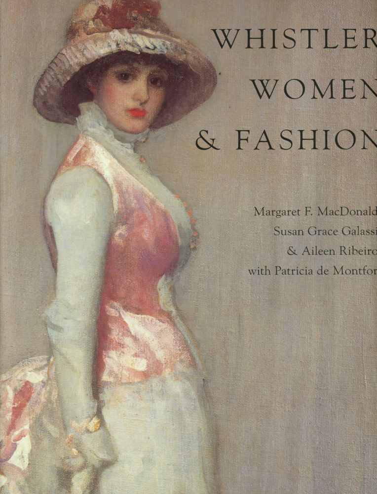 Whistler, Women, and Fashion (Exhibition Catalog). Margaret F. MacDonald, Aileen Ribeiro Susan Grace Galassi, Patricia de Montfort.