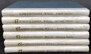 Abstracts of Somersetshire Wills, etc., copied from the manuscript collections of the late Rev....