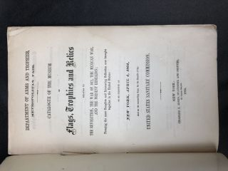 Catalogue of the Museum of Flags, Trophies and Relics, relating to the Revolution, the War of 1812, The Mexican War, and the Present Rebellion ... to be Exhibited at New York, April 4, 1864