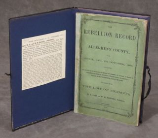 The Rebellion Record of Allegheny County, from April 1861 to October 1862. Containing the narrative of the organization of companies and regiments, the pecuniary aid tendered by corporations and individuals; the history of the home guards; the operation of the draft and the list of exempts, and much valuable matter relative to the subject... Together with the List of Exempts