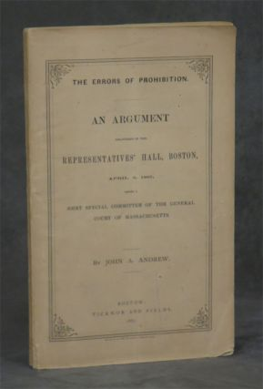 The Errors of Prohibition: An Argument delivered in the Representatives' Hall, Boston, April 3,...