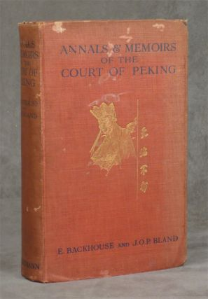Annals and Memoirs of the Court of Peking: From the 16th to the 20th century. E. Backhouse, J. O....
