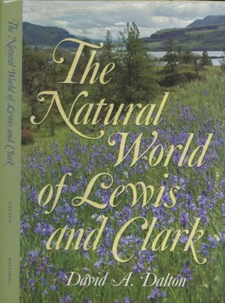 The Natural World of Lewis and Clark. David A. Dalton