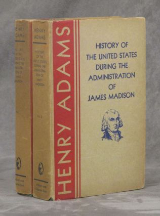 History of the United States of America during The Administration of James Madison, complete in 2...
