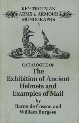 Catalogue of The Exhibition of Ancient Helmets and Examples of Mail. Baron de Cosson, William...