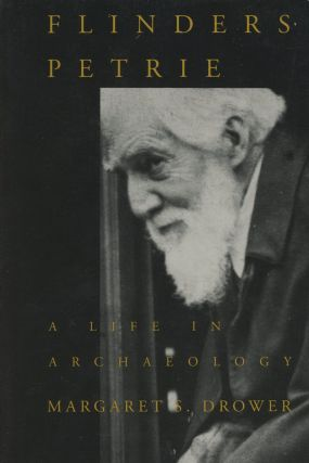 Flinders Petrie: A Life in Archaeology