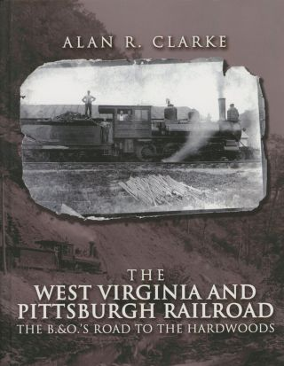 The West Virginia and Pittsburgh Railroad: The B.&O.'s Road to...