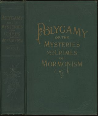 Polygamy or the Mysteries and Crimes of Mormonism being a....