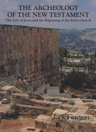 The Archeology of the New Testament: The Life of Jesus...