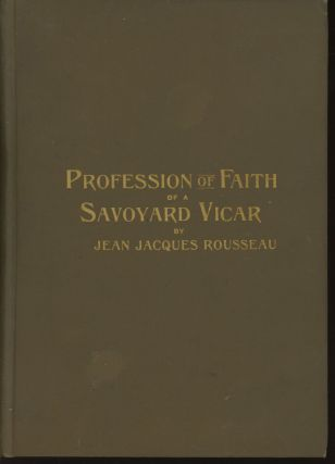 Profession of Faith of a Savoyard Vicar... also, a Search for Truth. Jean Jacques Rousseau, Olive...