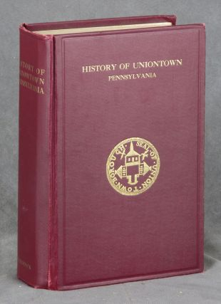 A History of Uniontown: The County Seat of Fayette County, Pennsylvania