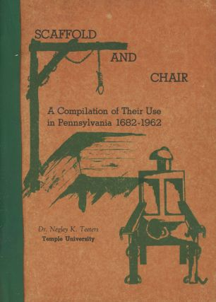 Scaffold and Chair: A Compilation of Their Use in Pennsylvania 1682-1962