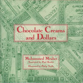 Chocolate Creams and Dollars. Mohammed Mrabet, Paul Bowles, Philip Taaffe, trans