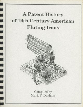 A Patent History of 19th Century American Fluting Irons