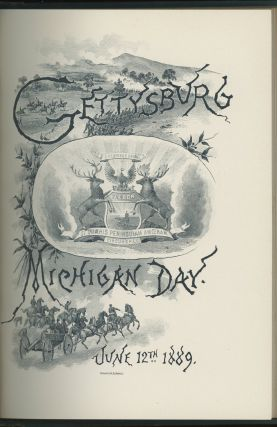 Michigan at Gettysburg: July 1st, 2nd, and 3rd, 1863, June 12th, 1889 -- Proceedings incident to the dedication of the Michigan Monuments upon the Battlefield of Gettysburg, June 12, 1889, together with a Full Report of the Monument Commission and a detailed statement of the work committed to and performed by it, and the proceedings at the various regimental reunions