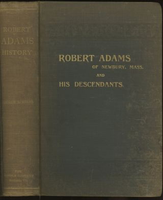 A Genealogical History of Robert Adams, of Newbury, Mass., and...