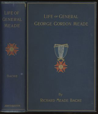 Life of General George Gordon Meade, Commander of the Army of the Potomac. Richard Meade Bache