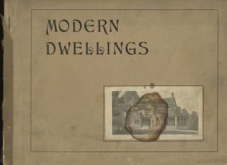 Modern Dwellings: A Book of Practical Designs and Plans for...