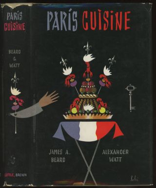 Paris Cuisine. James A. Beard, Alexander Watt, Vladimir Bobri