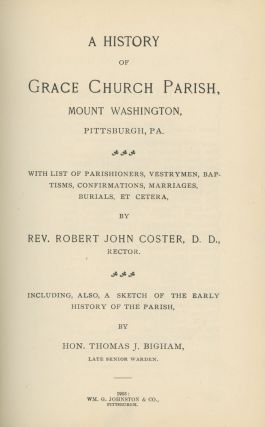 A History of Grace Church Parish, Mount Washington, Pittsburgh, PA: With LIst of Parishioners, Vestrymen, Baptisms, Confirmations, Marriages, Burials et cetera... including, also, a Sketch of the Early History of the Parish