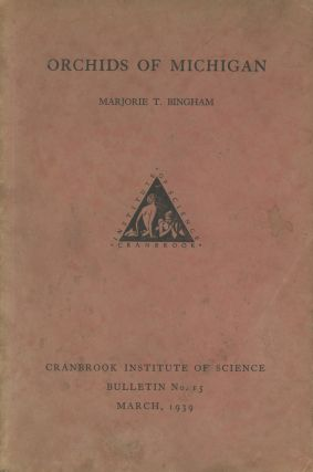 Orchids of Michigan; Cranbrook Institute of Science Bulletin No. 15; March, 1939. Marjorie T....