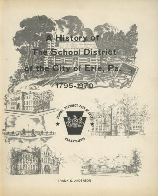A History of the School District of the City of Erie, Pa., 1795-1970; School District of the City...