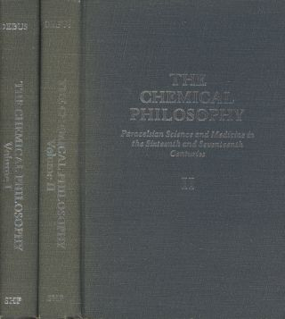 The Chemical Philosophy, 2 vols.: Paracelsian Science and Medicine in the Sixteenth and Seventeenth Centuries