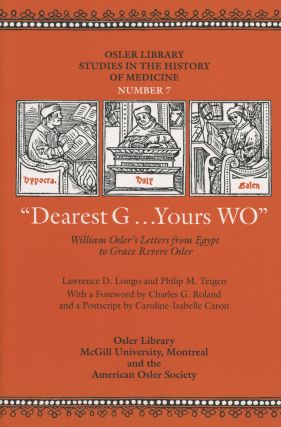 """Dearest G--yours WO"": William Osler's Letters from Egypt to Grace..."