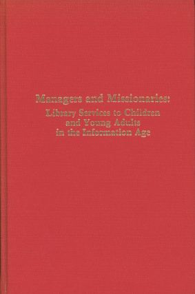 Managers and Missionaries: Library Services to Children and Young Adults in the Information Age;...