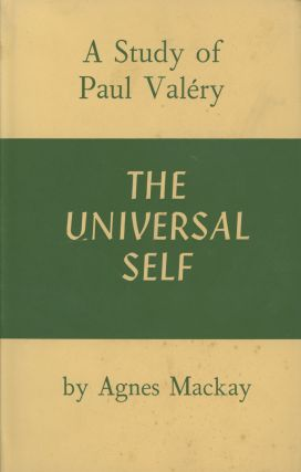 The Universal Self: A Study of Paul Valery. Agnes Ethel MacKay
