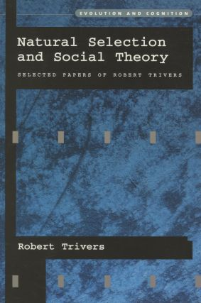 Natural Selection and Social Theory: Selected Papers of Robert Trivers; Evolution and Cognition....
