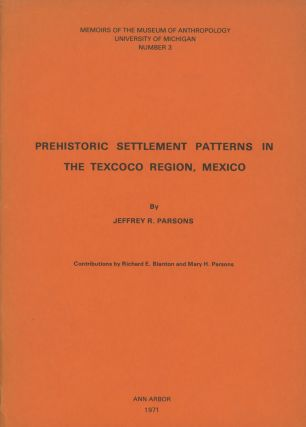 Prehistoric Settlement Patterns in the Texcoco Region, Mexico; Memoirs of the Museum of...